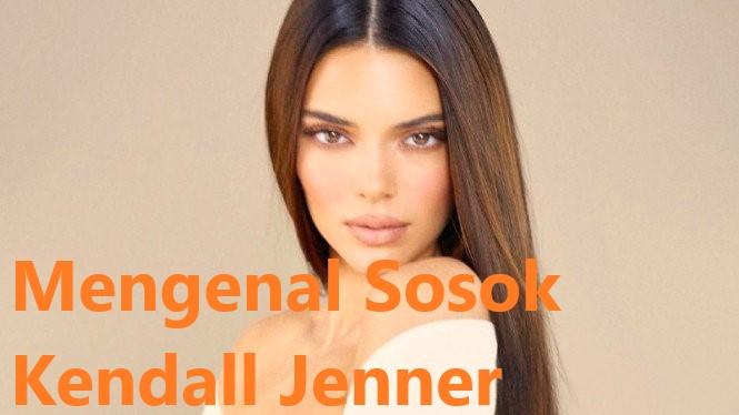 Mengenal Sosok Kendall Jenner