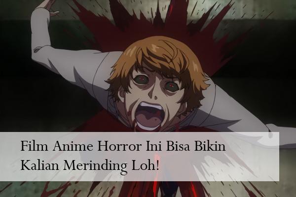 Film Anime Horror Ini Bisa Bikin Kalian Merinding Loh!